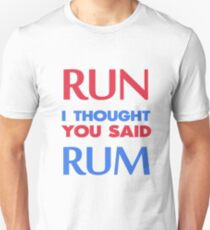 run i thought you said rum Unisex T-Shirt