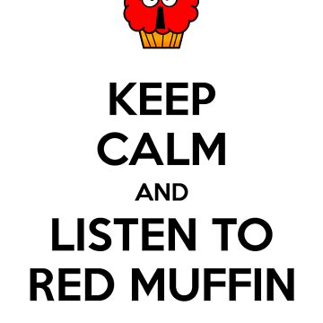 keep calm and listen to red muffin by redmuffinshop