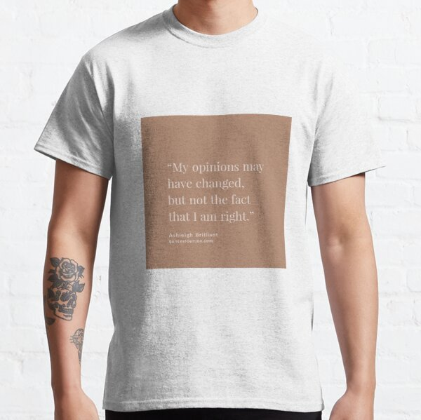 My opinions may have changed, but not the fact that... - Ashleigh Brilliant Classic T-Shirt