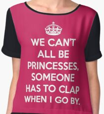 Can't All Be Princesses Funny Quote Women's Chiffon Top