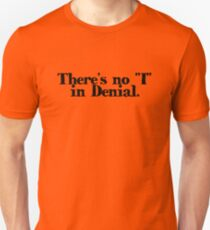 "There's no ""I"" in Denial T-Shirt"