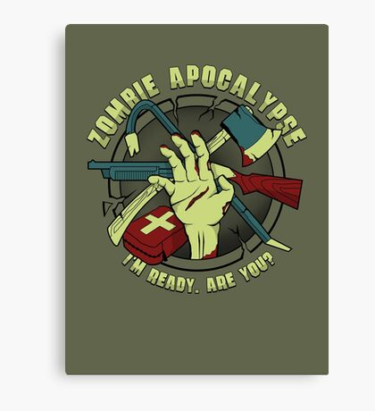 Zombie Apocalypse - I'm ready. Are you? Canvas Print