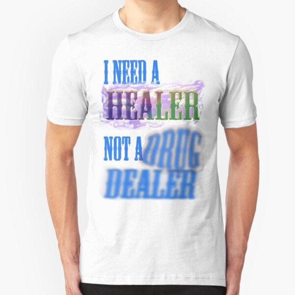 I need a healer not a drug dealer Slim Fit T-Shirt