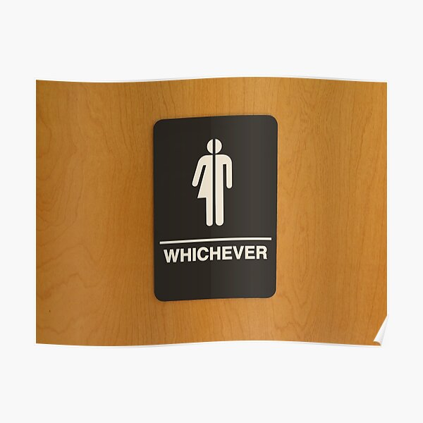 """Gender neutral restroom sign that says, """"WHICHEVER"""" Poster"""