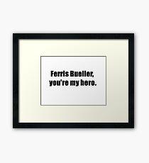 Ferris Bueller, You're My Hero. Framed Print
