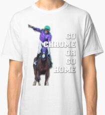 Go Chrome or Go Home Classic T-Shirt