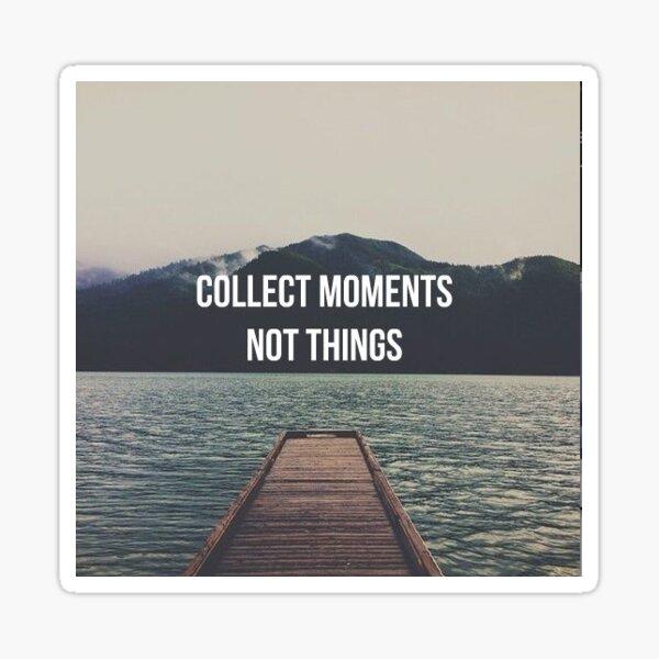 Recueillir des moments pas des choses Sticker