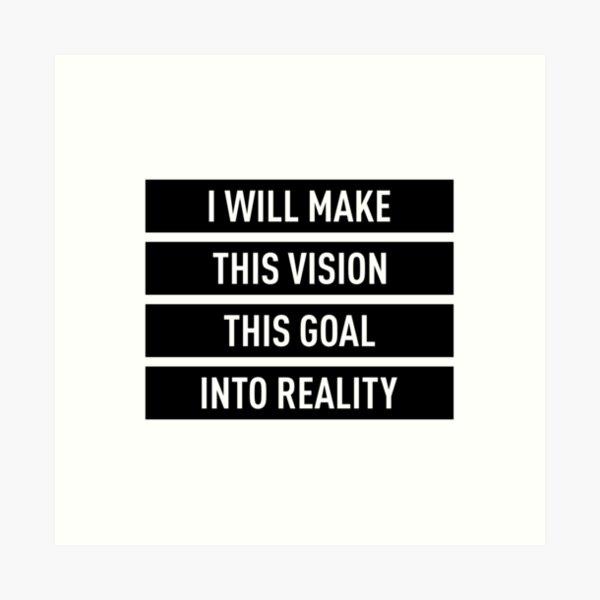 Je ferai de cette vision cet objectif une réalité Impression artistique
