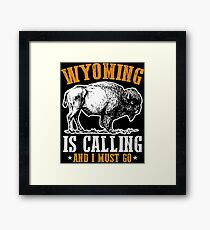 Wyoming Is Calling And I Must Go Framed Print