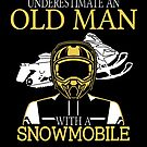 Never Underestimate An Old Man With A Snowmobile by wantneedlove
