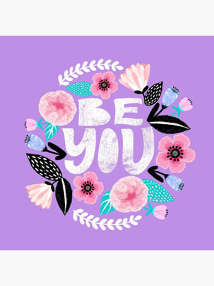 Be You Floral by TapestryGirls