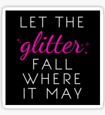 Let the Glitter Fall Where it May (White Text) Sticker