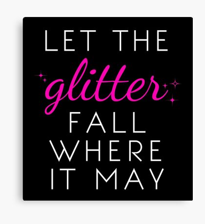 Let the Glitter Fall Where it May (White Text) Canvas Print