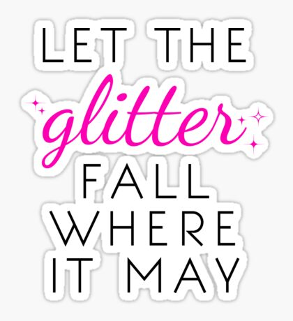 Let the Glitter Fall Where it May (Black Text) Sticker