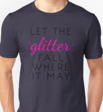 Let the Glitter Fall Where it May (Black Text) Unisex T-Shirt