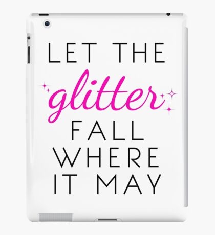 Let the Glitter Fall Where it May (Black Text) iPad Case/Skin