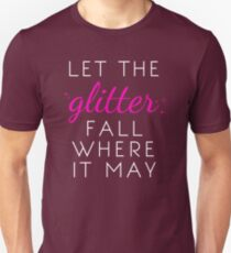 Let the Glitter Fall Where it May (White Text) Unisex T-Shirt