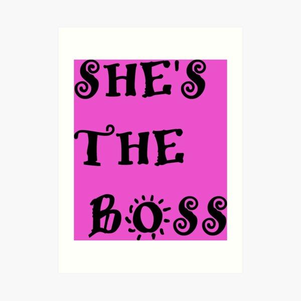 She's the boss Art Print