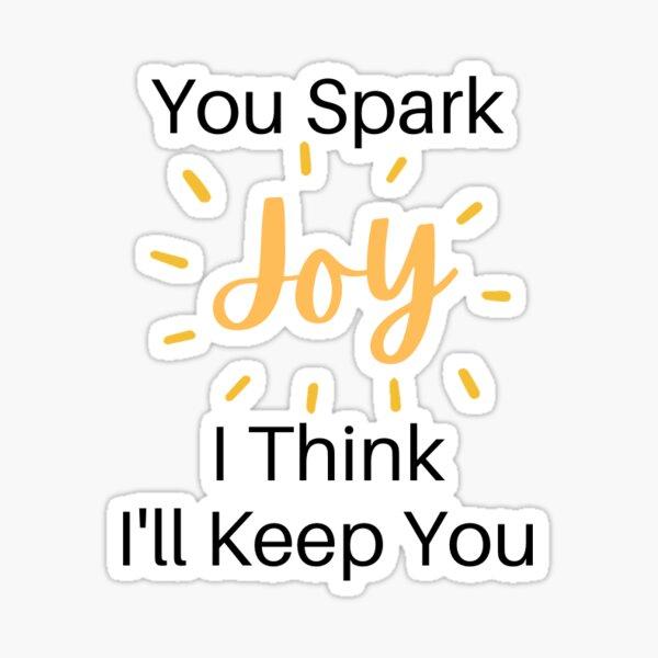 You Spark Joy I Think I'll Keep You Sticker