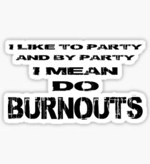 I like to party - Do burnouts (Black) Sticker