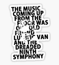 A Clockwork Orange - The Music Coming Up From The Floor Was Our Old Friend Ludwig Van And The Dreaded Ninth Symphony Sticker