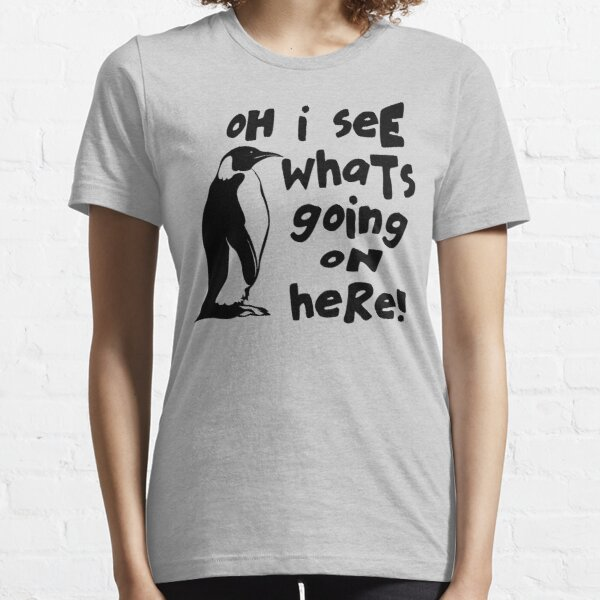 Oh I See What's Going On Here Essential T-Shirt