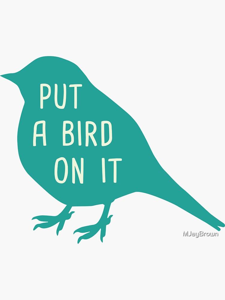 Put A Bird On It by MJayBrown
