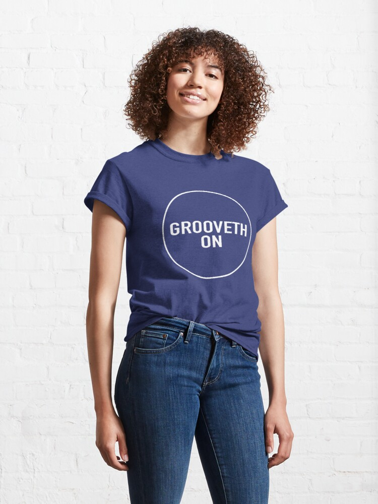Alternate view of Grooveth On Classic T-Shirt