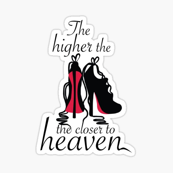 The higher the closer to heaven Sticker