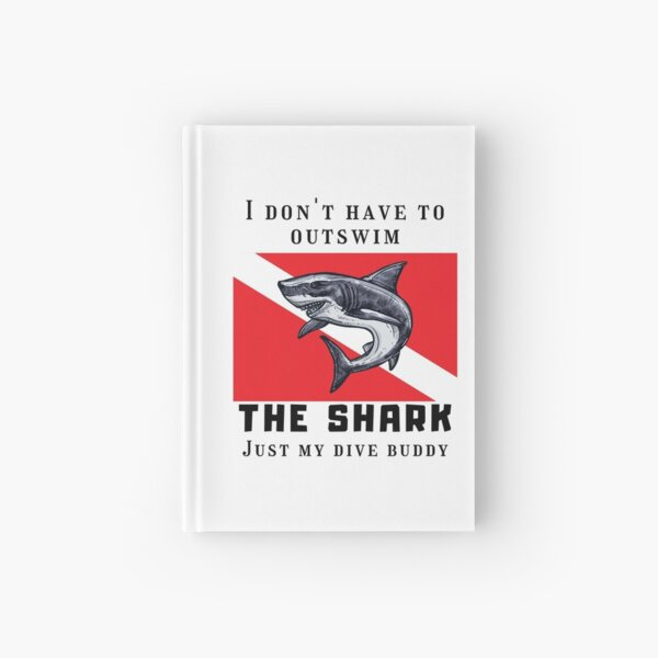 I don't have to outswim the shark just my dive buddy  Hardcover Journal