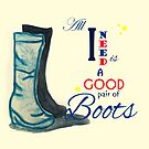 All I Need Is a Good Pair of Boots by Laura Sykes