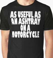 As useful as an ashtray on a motorcycle Graphic T-Shirt