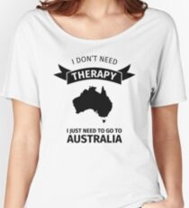 I don't need therapy - I just need to go to Australia Women's Relaxed Fit T-Shirt
