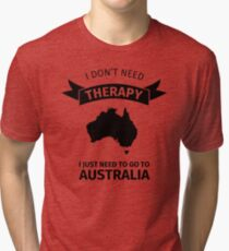 I do not need therapy - I just need to go to Australia Tri-blend T-Shirt