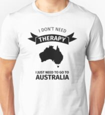 I don't need therapy - I just need to go to Australia T-Shirt