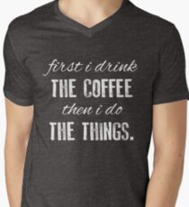 First I Drink The Coffee... Mens V-Neck T-Shirt