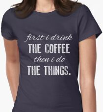 First I Drink The Coffee... Women's Fitted T-Shirt