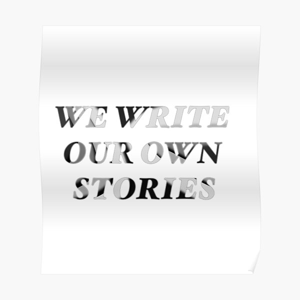 WE WRITE OUR OWN STORIES Poster
