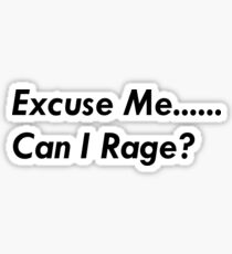 Excuse me ....Can I rage? Sticker