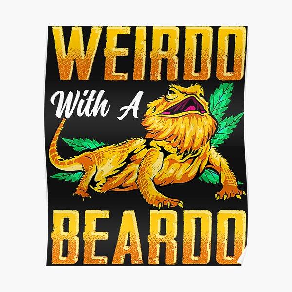 Weirdo With A Beardo Bearded Dragon Beardie Lover Poster