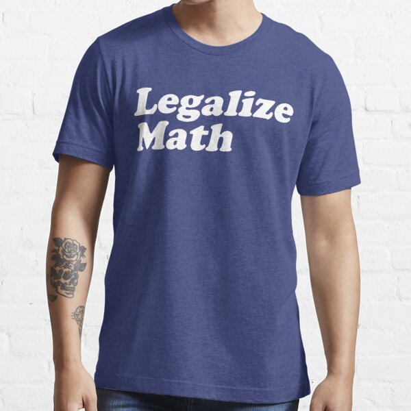 Legalize Math Essential T-Shirt