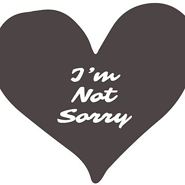 """I'm not sorry"" (handwriting inside heart) by digitalbulldog"