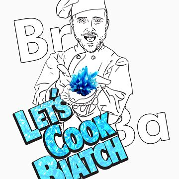 Let's Cook Biatch by elbudeishon