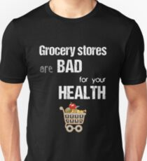 Grocery Stores Are Bad For Your Health! (White) Unisex T-Shirt