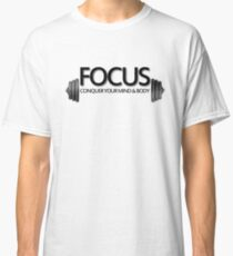 Focus Conquer your Mind and Body Classic T-Shirt