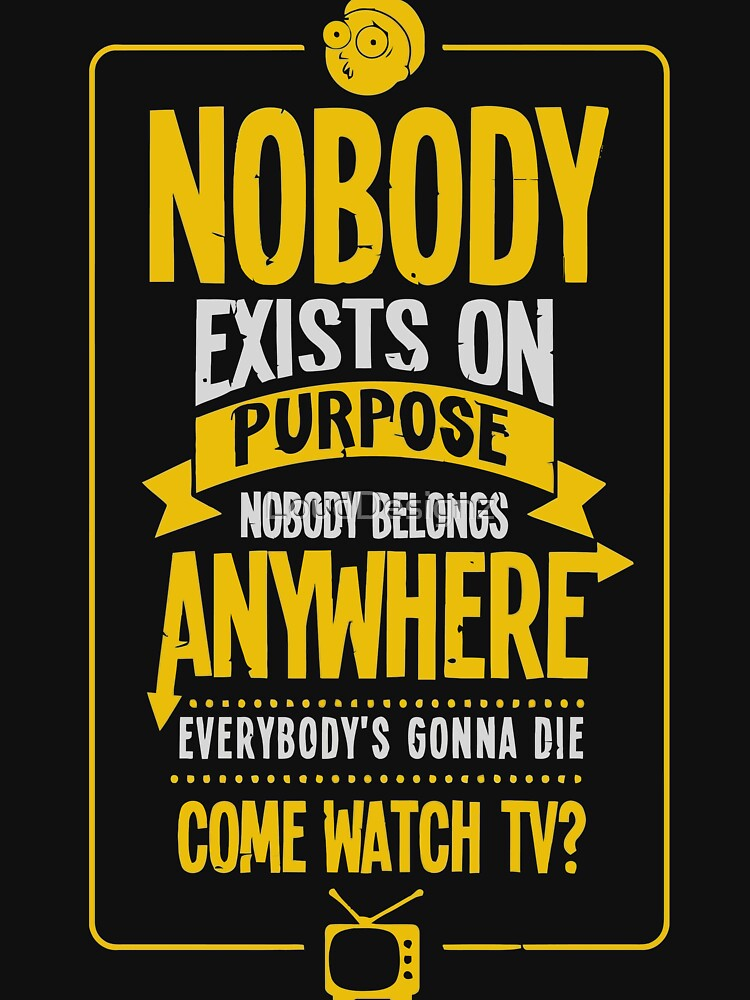 Rick & Morty; Nobody exists on purpose... | Unisex T-Shirt