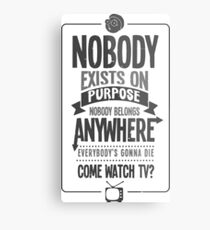 Rick & Morty; Nobody exists on purpose... (White/Light Grey Version) Metal Print
