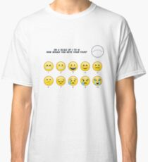 On a scale from 1 to 10 how would you rate your pain? Classic T-Shirt