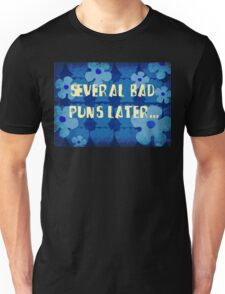 Several bad puns later... Unisex T-Shirt