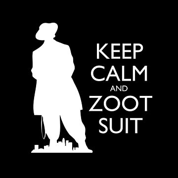 Keep Calm & Zoot Suit - El Pachuco (black) by olmosperfect